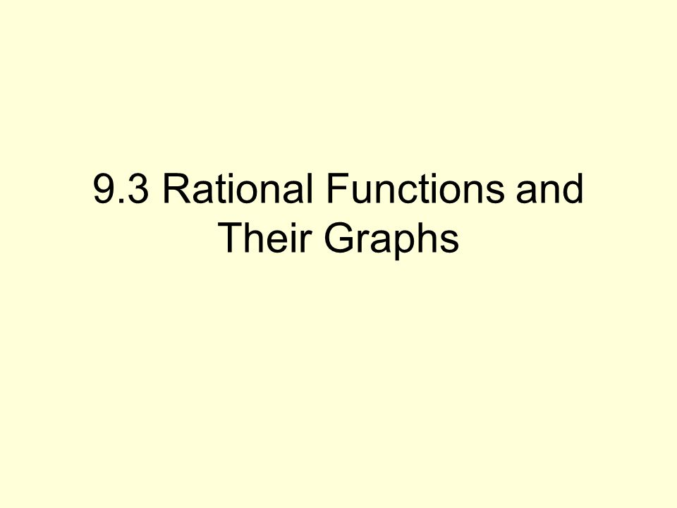 9.3 Rational Functions and Their Graphs