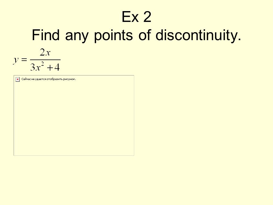 Ex 2 Find any points of discontinuity.