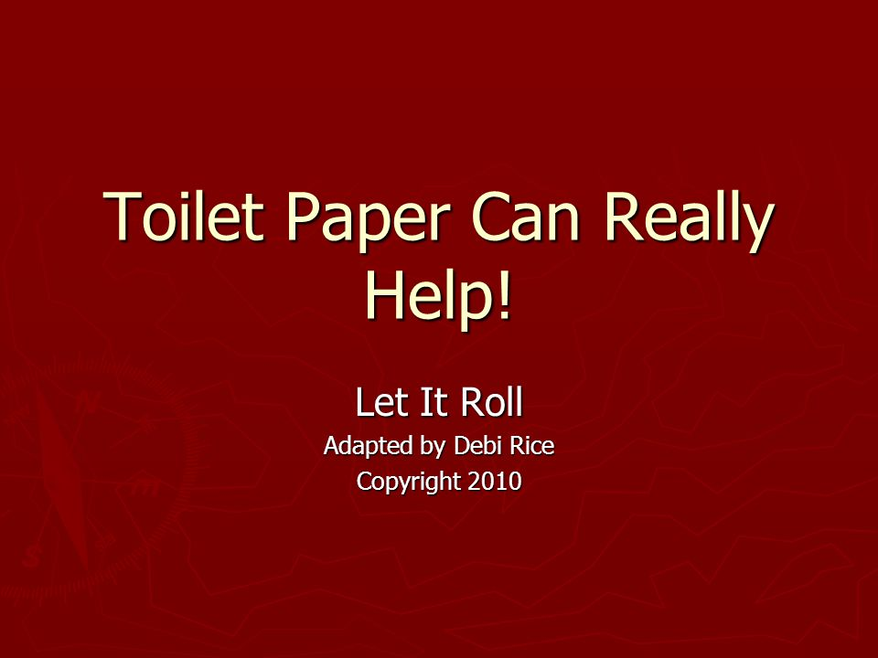Toilet Paper Can Really Help!