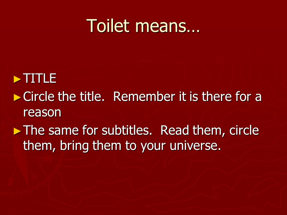 Toilet means… TITLE. Circle the title. Remember it is there for a reason.