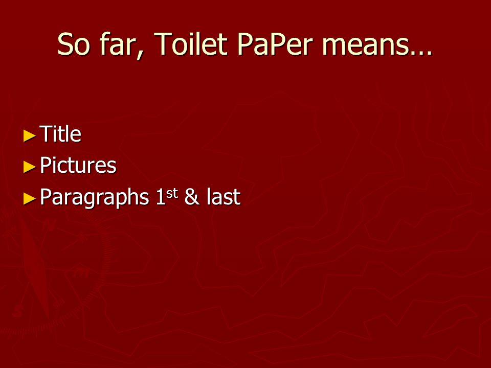 So far, Toilet PaPer means…