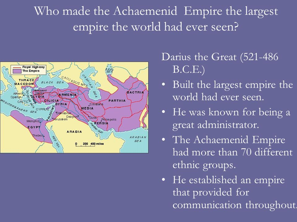 Who made the Achaemenid Empire the largest empire the world had ever seen