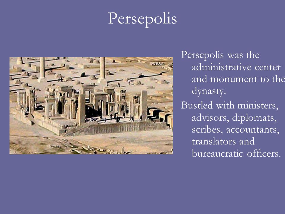 Persepolis Persepolis was the administrative center and monument to the dynasty.