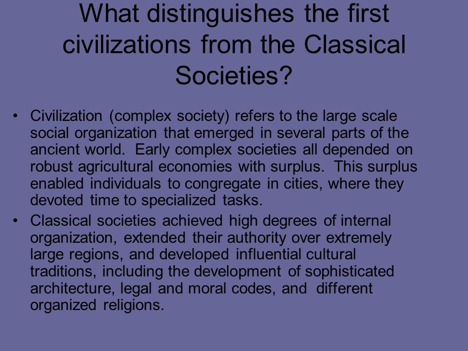 What distinguishes the first civilizations from the Classical Societies