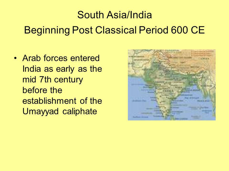 South Asia/India Beginning Post Classical Period 600 CE