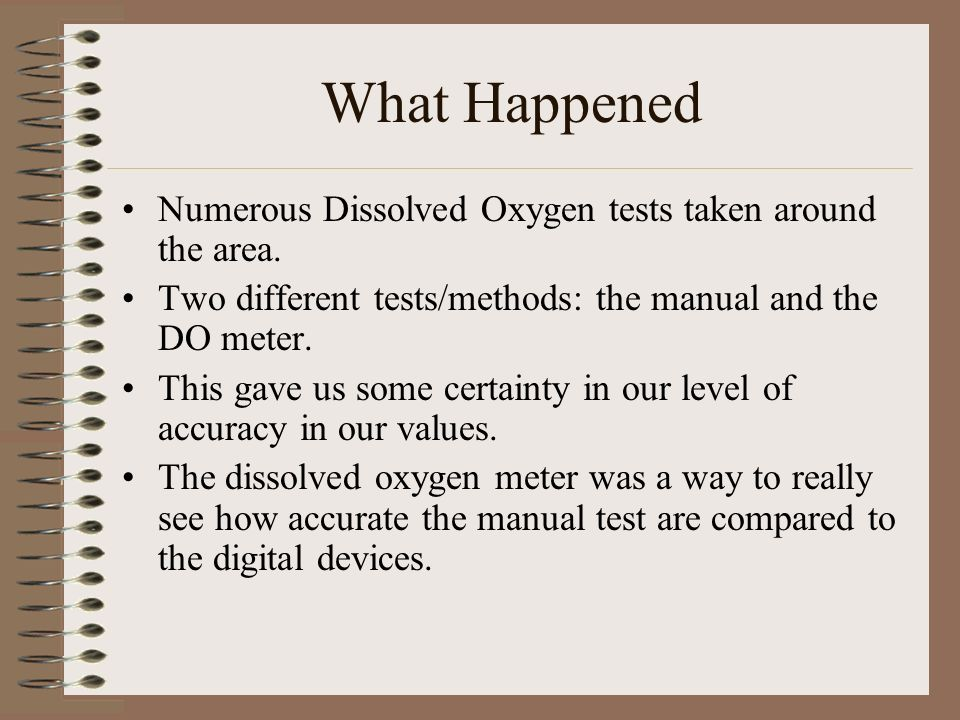 What Happened Numerous Dissolved Oxygen tests taken around the area.