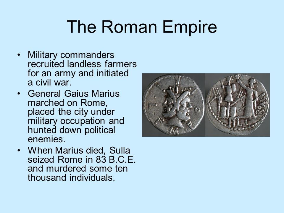 The Roman Empire Military commanders recruited landless farmers for an army and initiated a civil war.