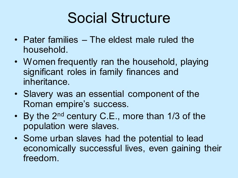 Social Structure Pater families – The eldest male ruled the household.