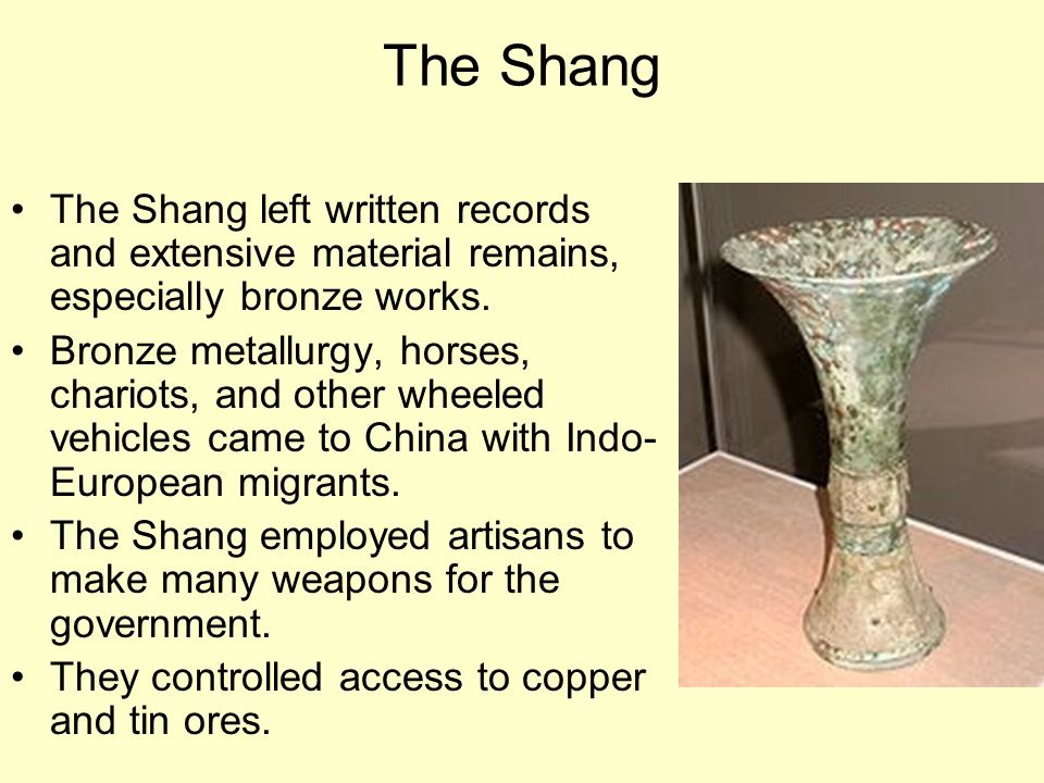 The Shang The Shang left written records and extensive material remains, especially bronze works.