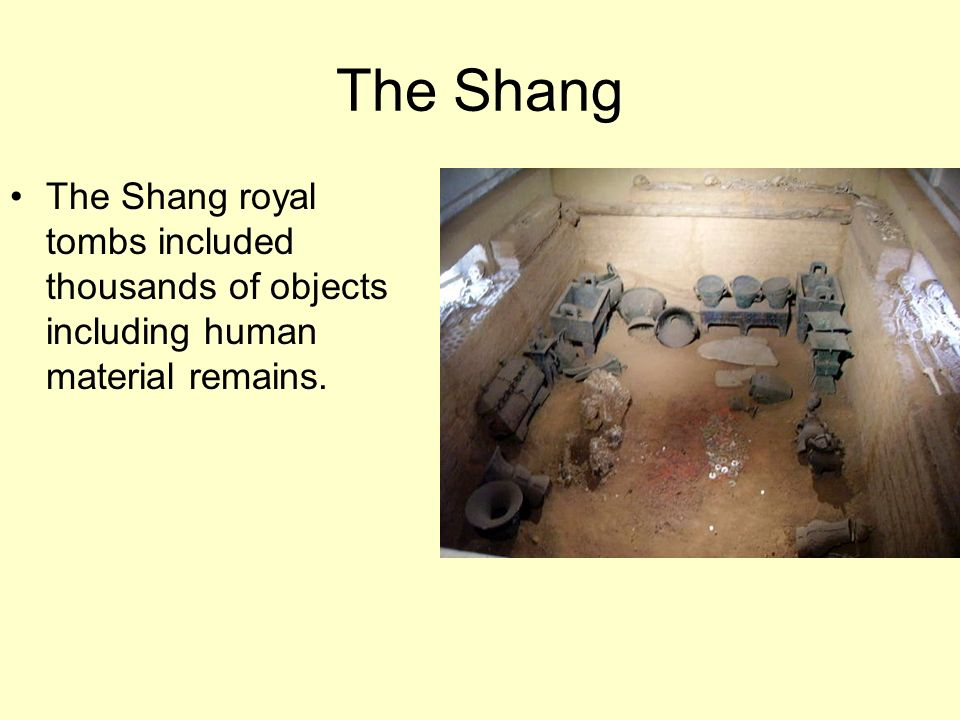 The Shang The Shang royal tombs included thousands of objects including human material remains.