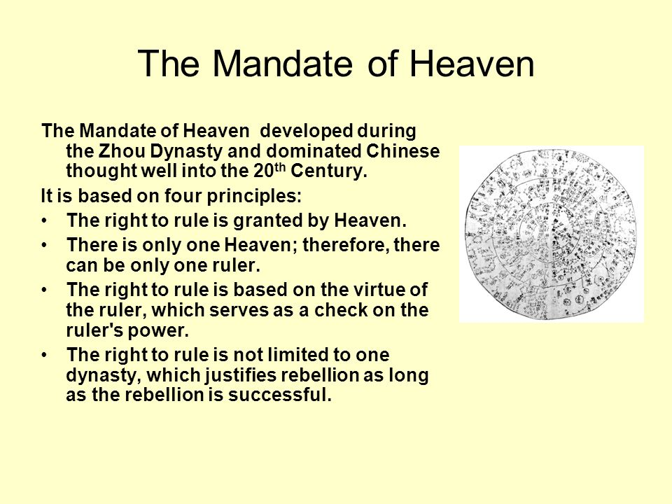 The Mandate of Heaven The Mandate of Heaven developed during the Zhou Dynasty and dominated Chinese thought well into the 20th Century.