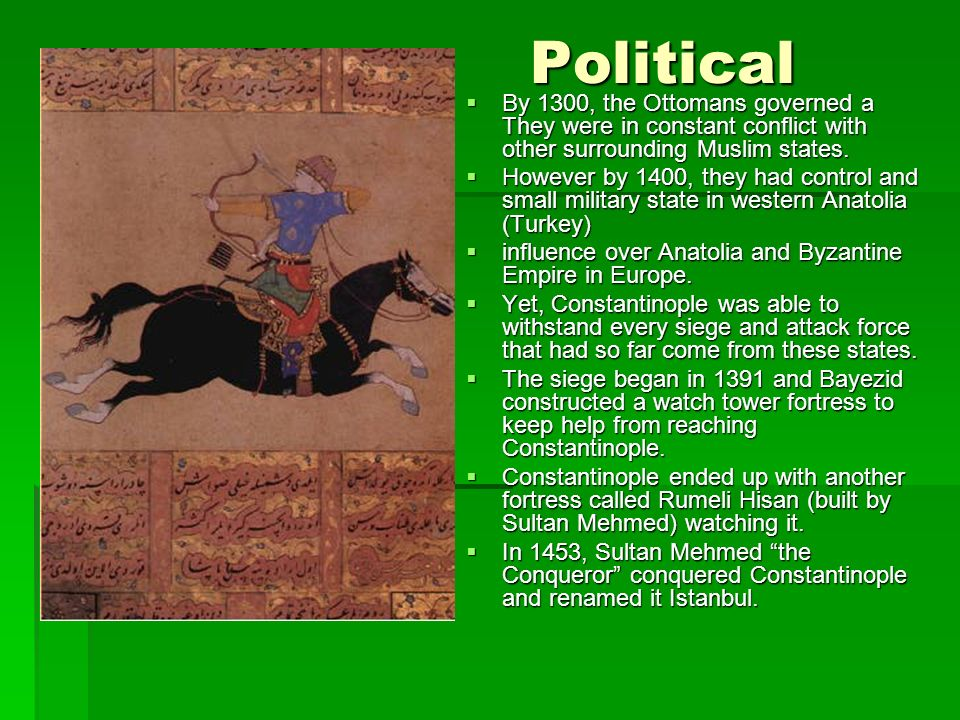 Political By 1300, the Ottomans governed a They were in constant conflict with other surrounding Muslim states.