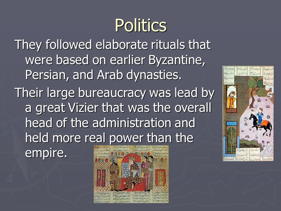 Politics They followed elaborate rituals that were based on earlier Byzantine, Persian, and Arab dynasties.