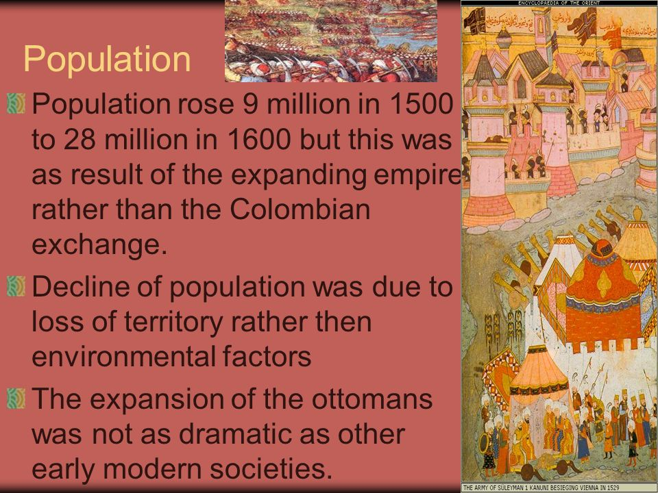 Population Population rose 9 million in 1500 to 28 million in 1600 but this was as result of the expanding empire rather than the Colombian exchange.