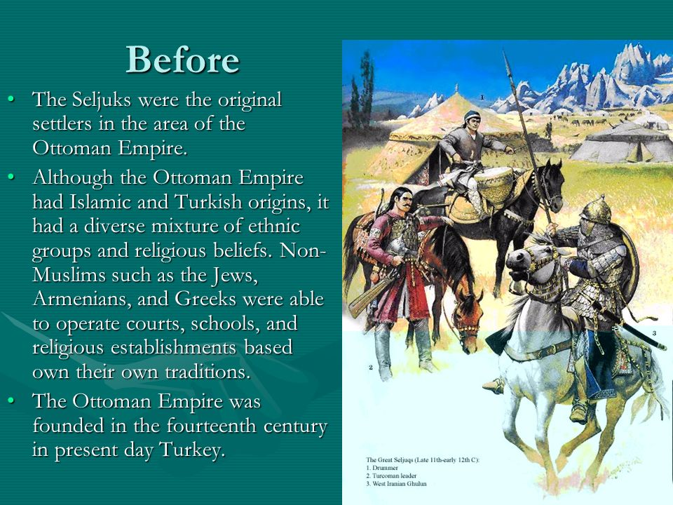 Before The Seljuks were the original settlers in the area of the Ottoman Empire.