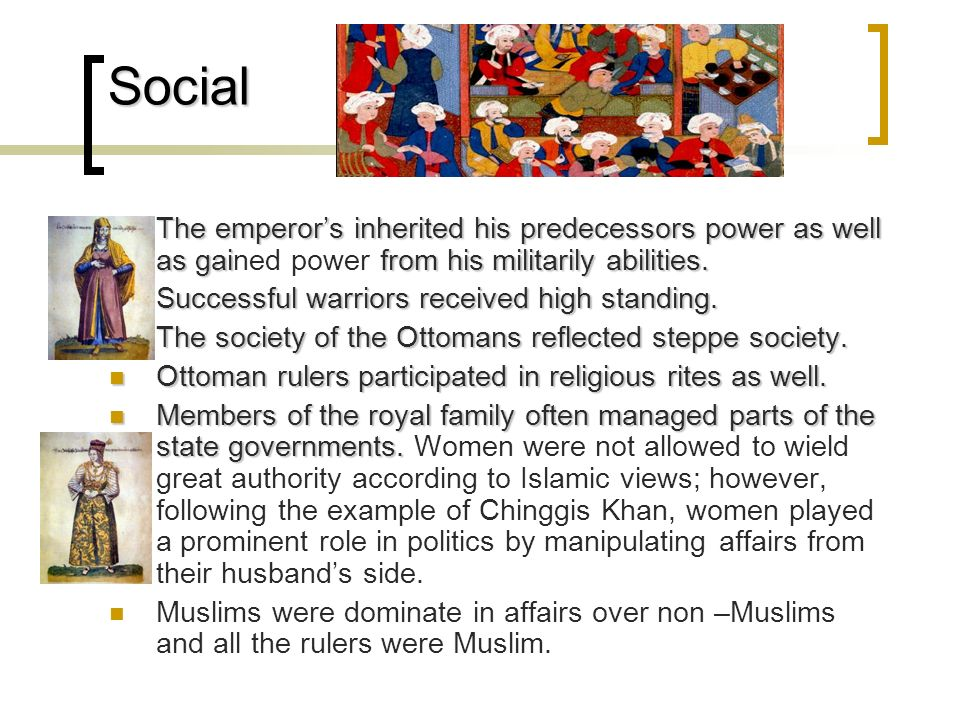 Social The emperor's inherited his predecessors power as well as gained power from his militarily abilities.