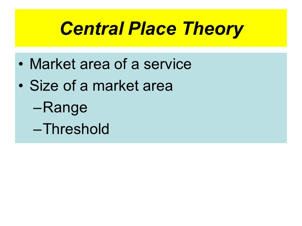 Central Place Theory Market area of a service Size of a market area