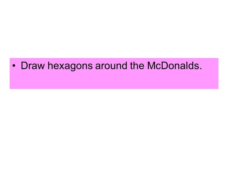 Draw hexagons around the McDonalds.