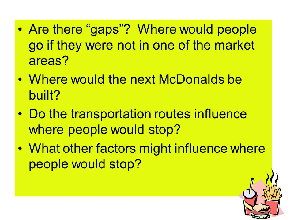 Are there gaps Where would people go if they were not in one of the market areas