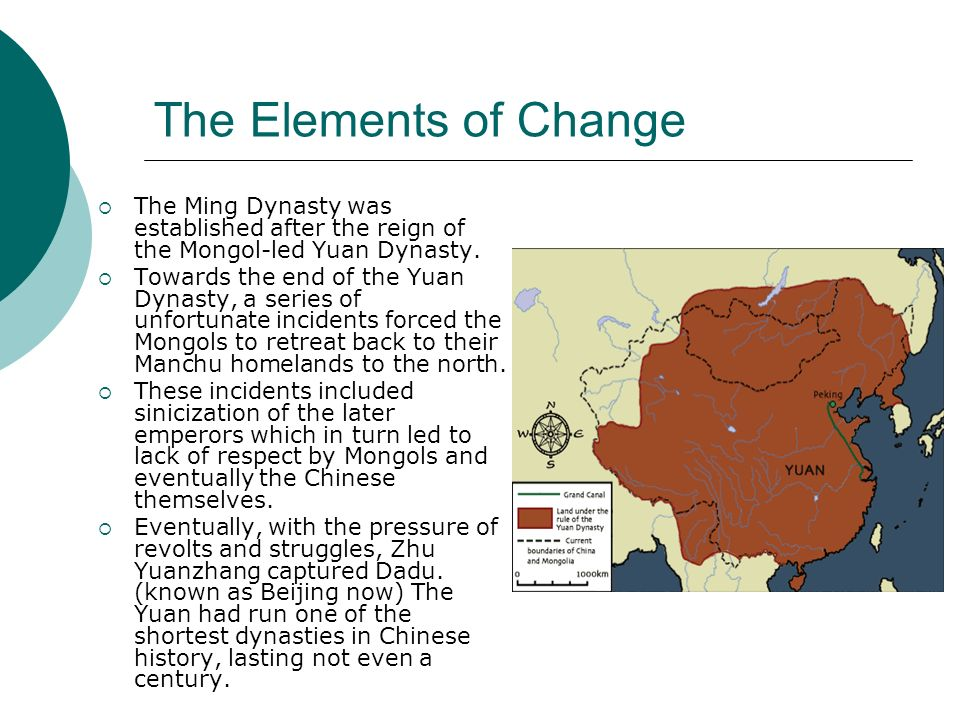 The Elements of Change The Ming Dynasty was established after the reign of the Mongol-led Yuan Dynasty.