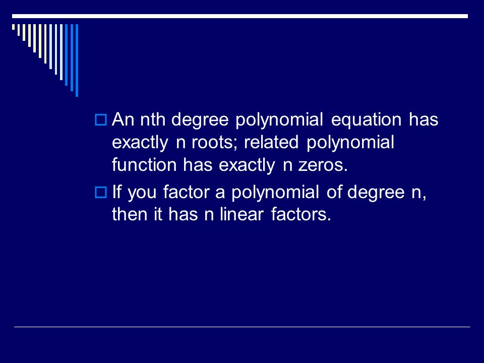 An nth degree polynomial equation has exactly n roots; related polynomial function has exactly n zeros.