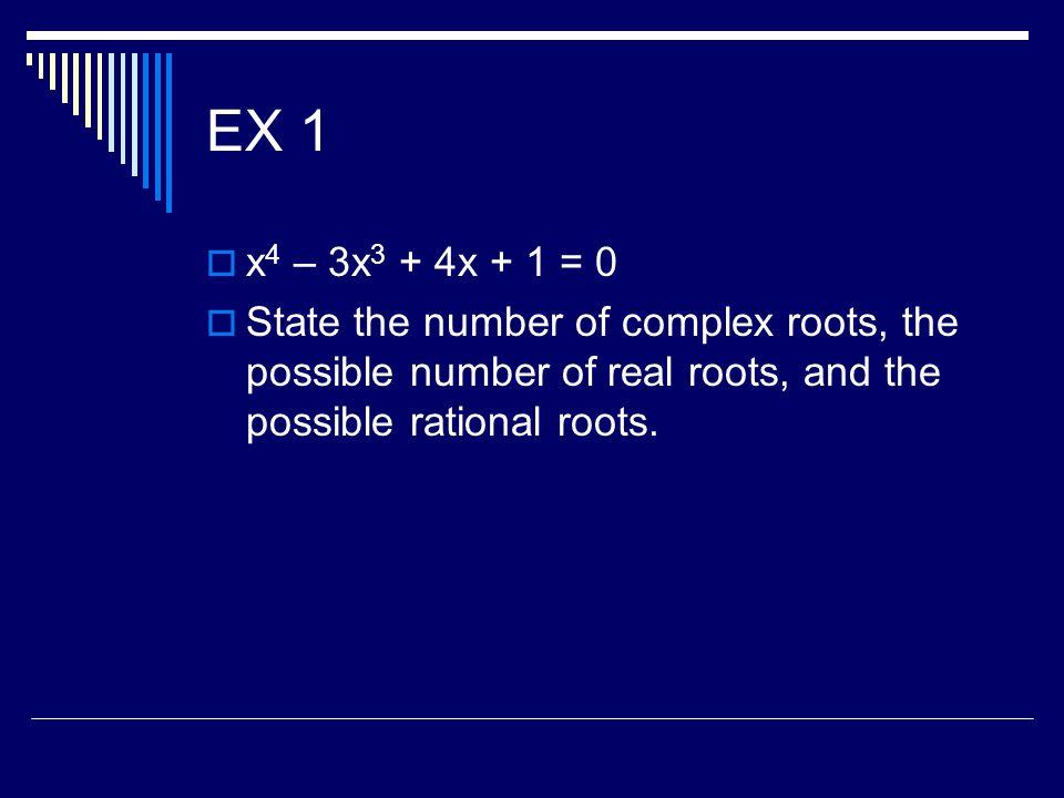 EX 1 x4 – 3x3 + 4x + 1 = 0.