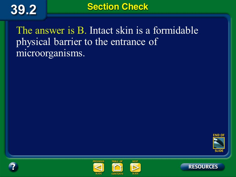 The answer is B. Intact skin is a formidable physical barrier to the entrance of microorganisms.
