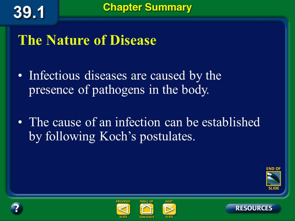 The Nature of Disease Infectious diseases are caused by the presence of pathogens in the body.