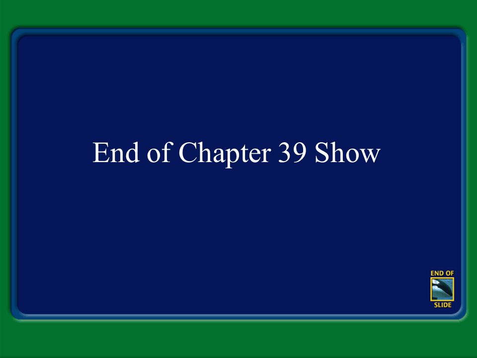 End of Chapter 39 Show