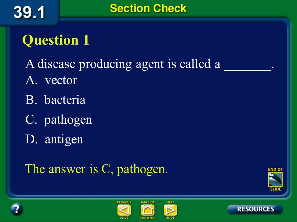 Question 1 A disease producing agent is called a _______. A. vector