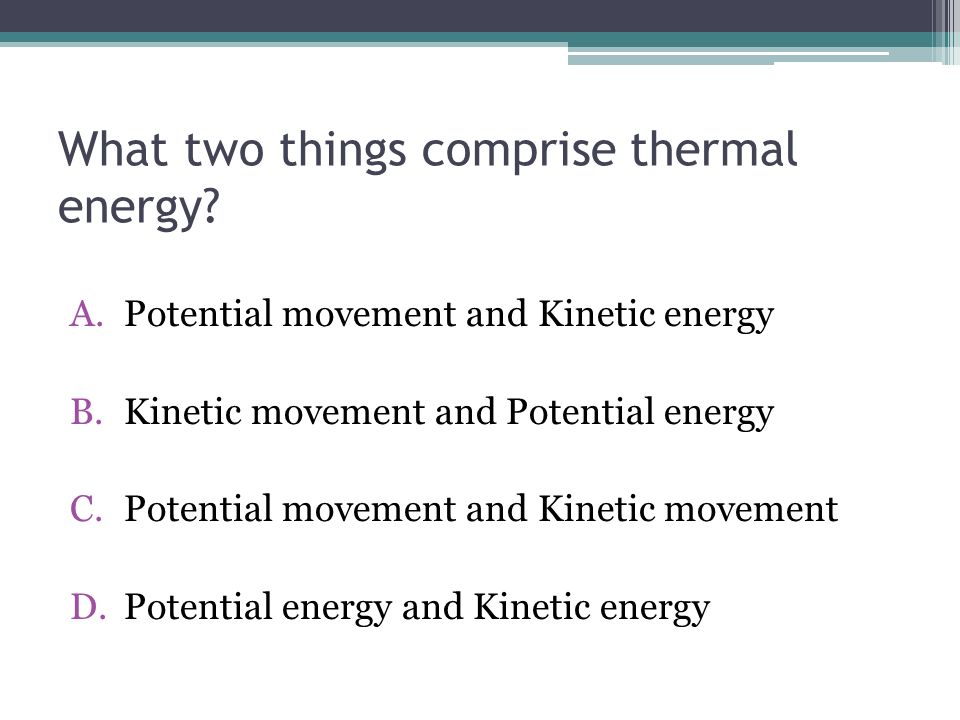 What two things comprise thermal energy