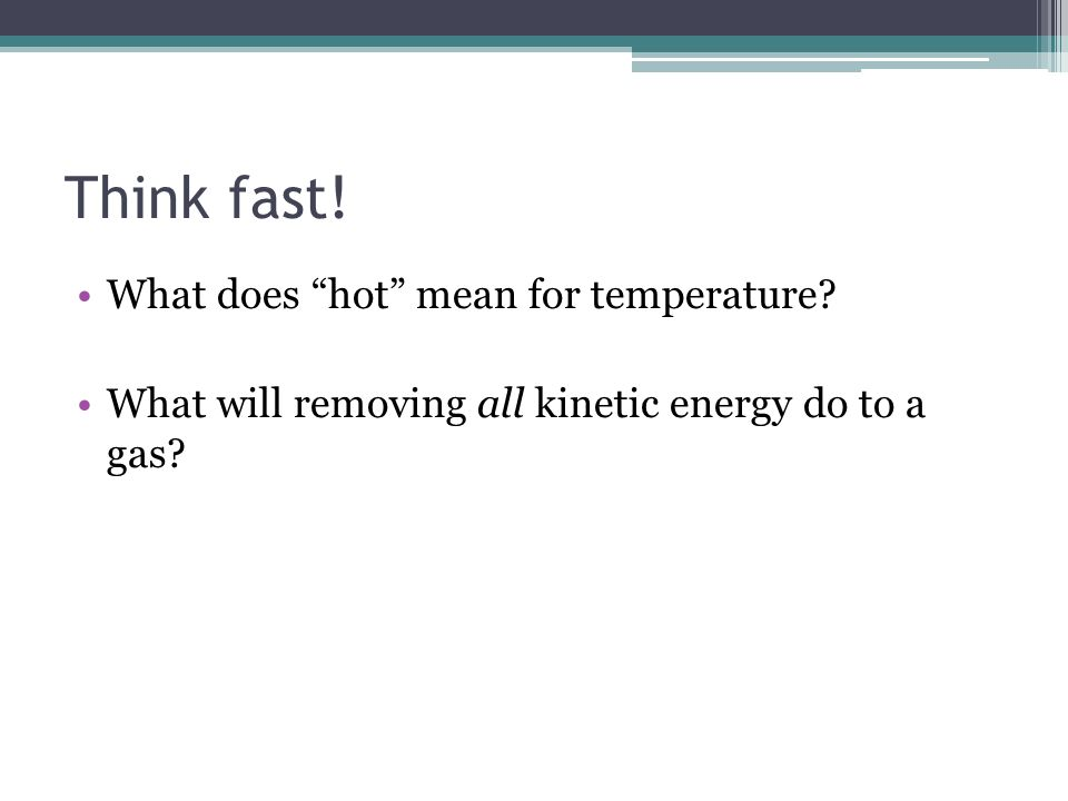 Think fast! What does hot mean for temperature