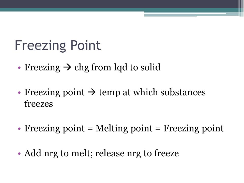 Freezing Point Freezing  chg from lqd to solid