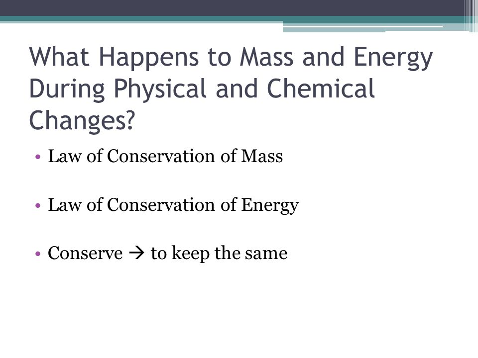 What Happens to Mass and Energy During Physical and Chemical Changes