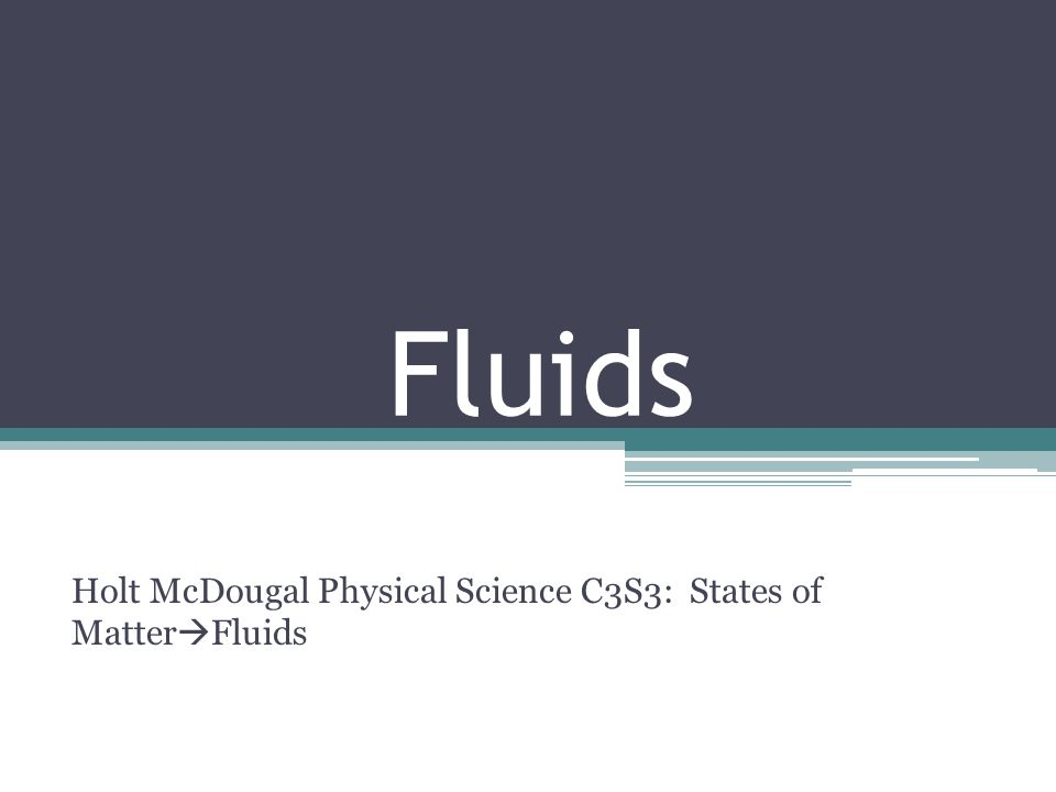 Holt McDougal Physical Science C3S3: States of MatterFluids