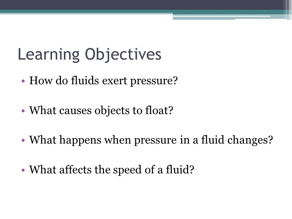 Learning Objectives How do fluids exert pressure