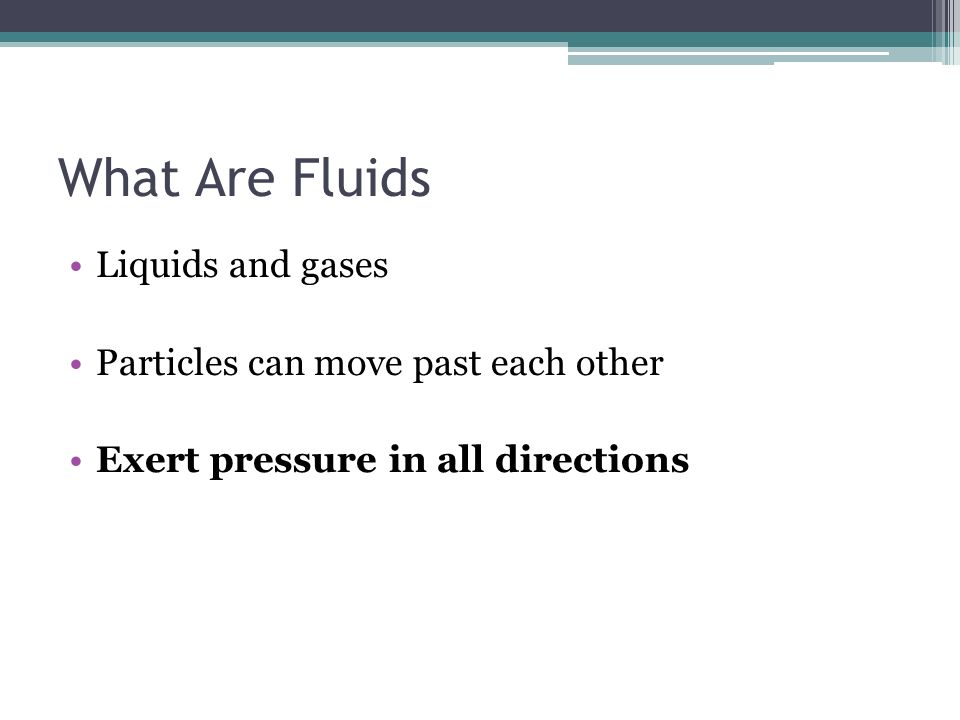 What Are Fluids Liquids and gases Particles can move past each other