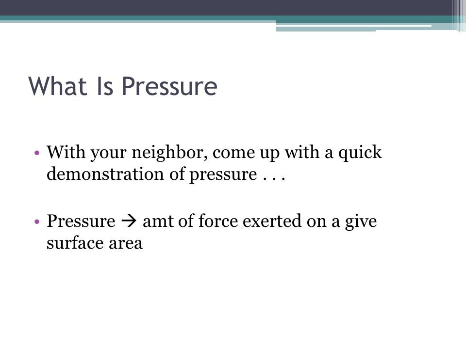What Is Pressure With your neighbor, come up with a quick demonstration of pressure .