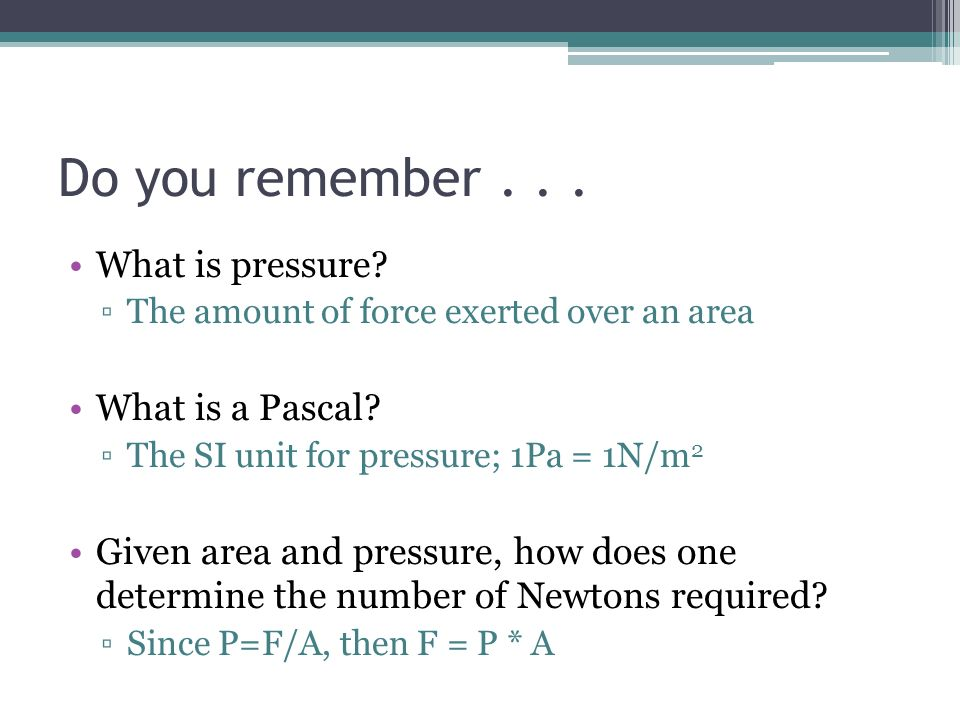Do you remember . . . What is pressure What is a Pascal