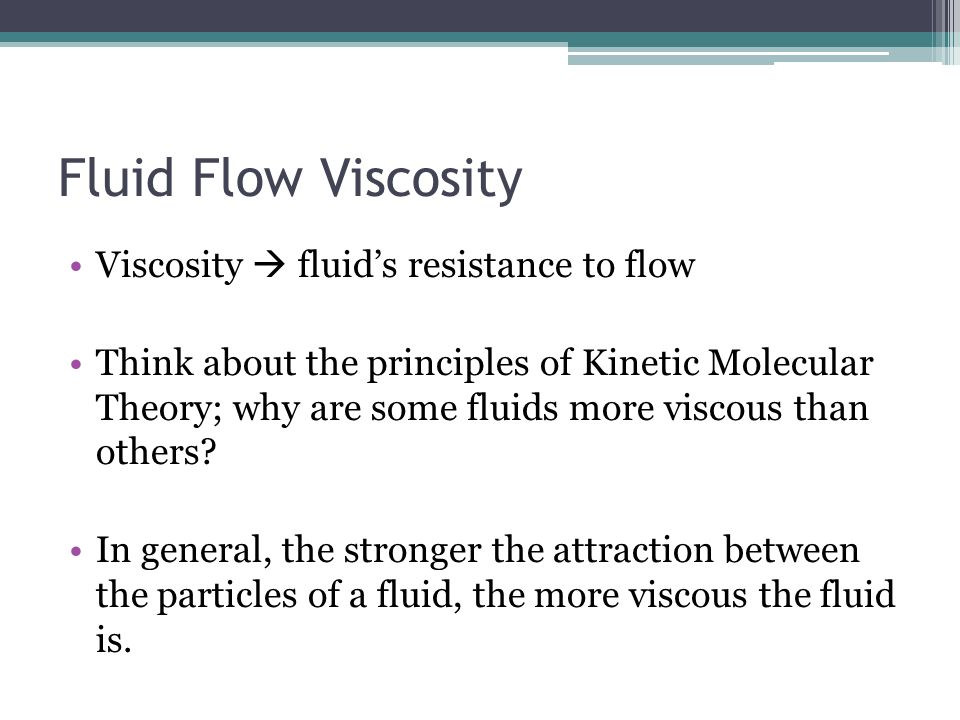 Fluid Flow Viscosity Viscosity  fluid's resistance to flow