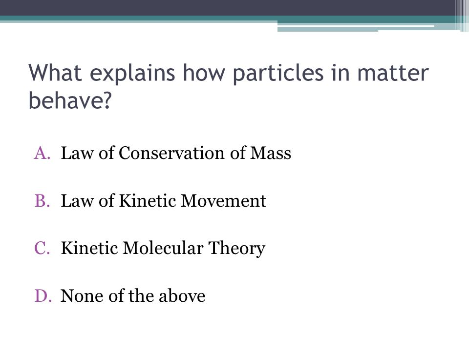 What explains how particles in matter behave