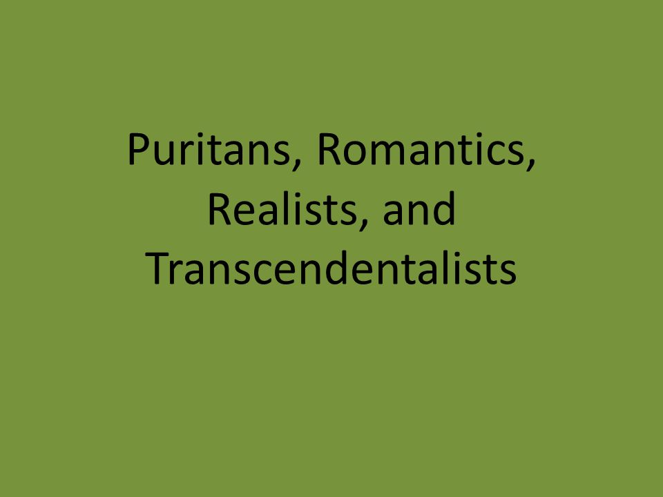 Puritans, Romantics, Realists, and Transcendentalists