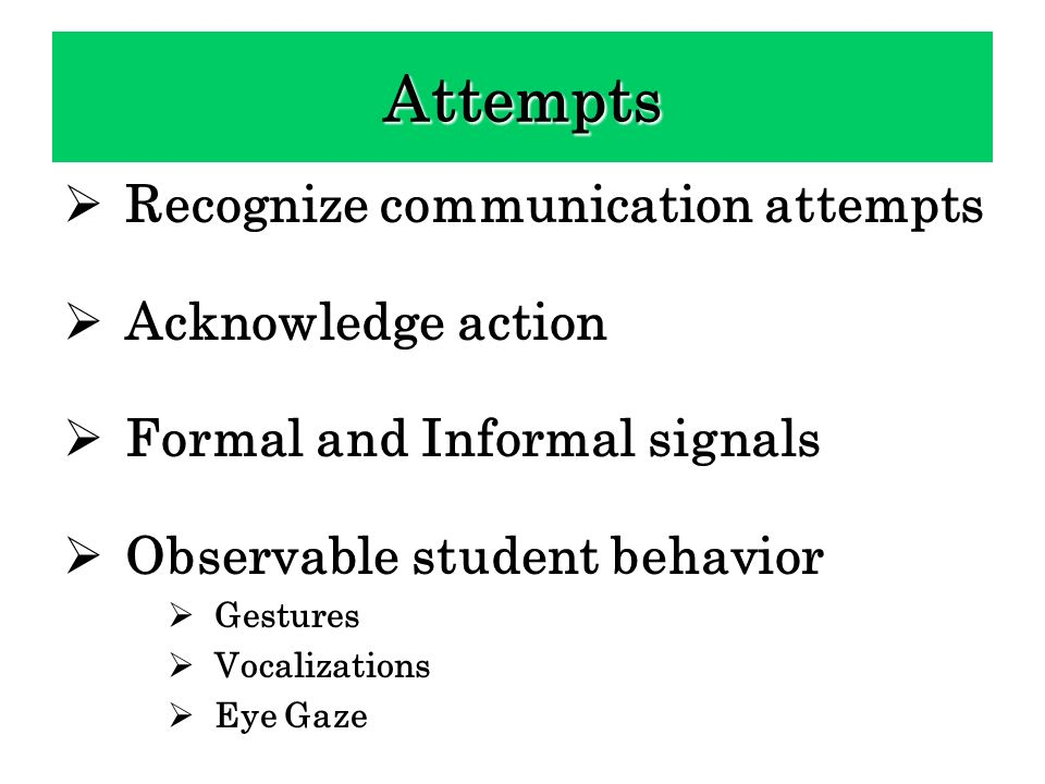 Attempts Recognize communication attempts Acknowledge action