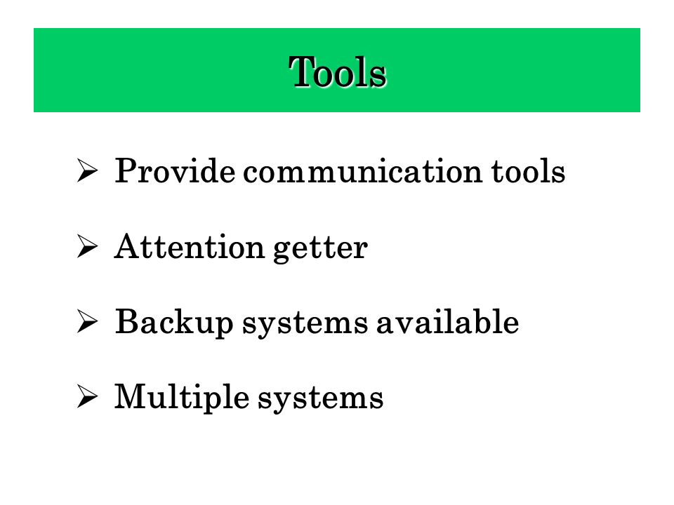 Tools Provide communication tools Attention getter