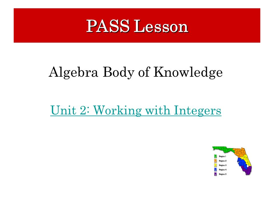 PASS Lesson Algebra Body of Knowledge Unit 2: Working with Integers