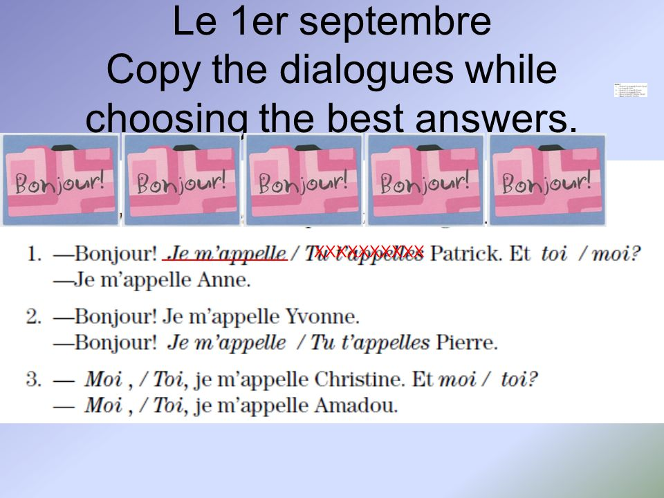 Le 1er septembre Copy the dialogues while choosing the best answers.