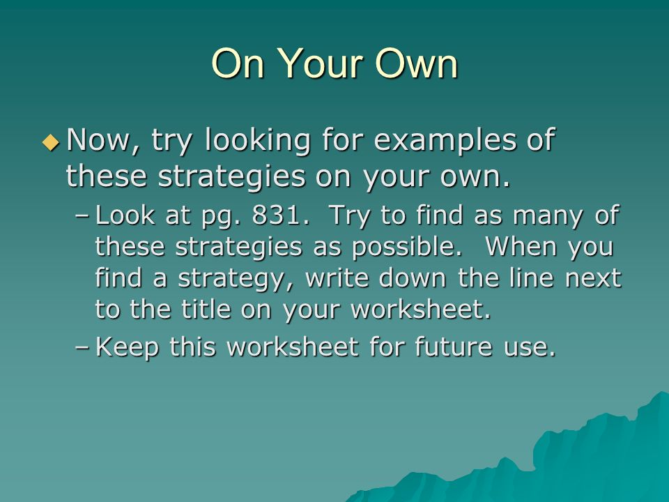 On Your Own Now, try looking for examples of these strategies on your own.