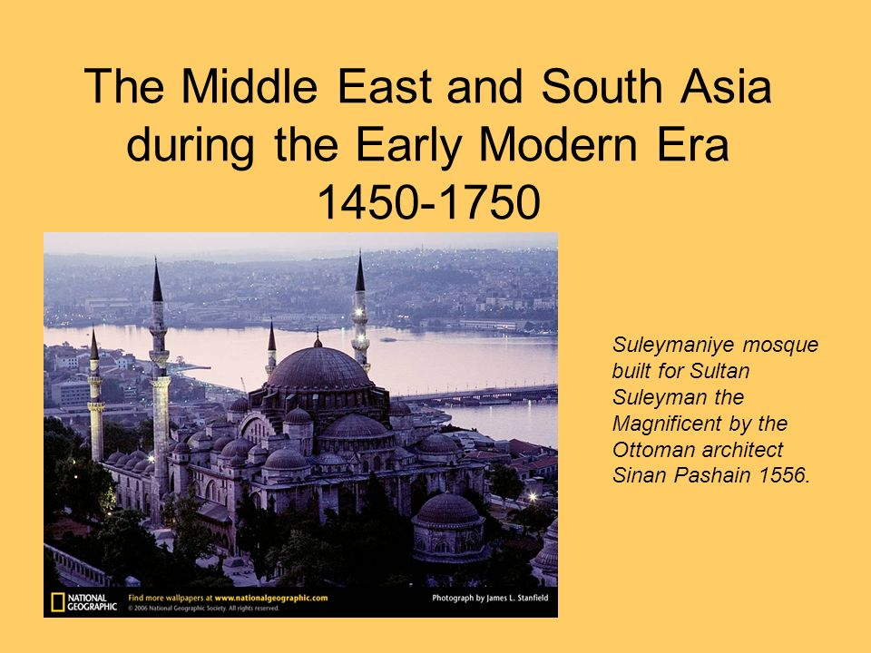 The Middle East and South Asia during the Early Modern Era 1450-1750