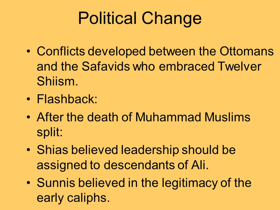 Political Change Conflicts developed between the Ottomans and the Safavids who embraced Twelver Shiism.
