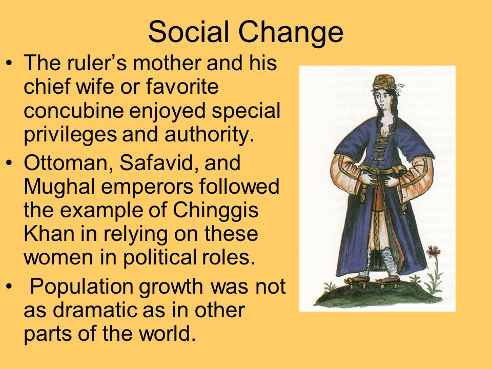 Social Change The ruler's mother and his chief wife or favorite concubine enjoyed special privileges and authority.